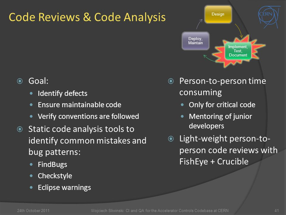 Code Reviews & Code Analysis  Goal: Identify defects Ensure maintainable code Verify conventions are followed  Static code analysis tools to identif