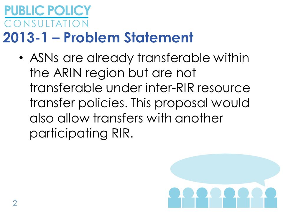 2013-1 – Problem Statement ASNs are already transferable within the ARIN region but are not transferable under inter-RIR resource transfer policies.