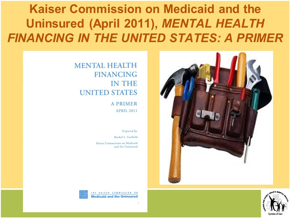 Kaiser Commission on Medicaid and the Uninsured (April 2011), MENTAL HEALTH FINANCING IN THE UNITED STATES: A PRIMER
