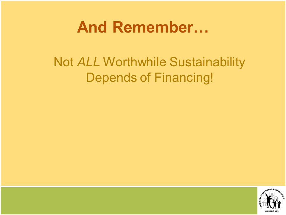 And Remember… Not ALL Worthwhile Sustainability Depends of Financing!