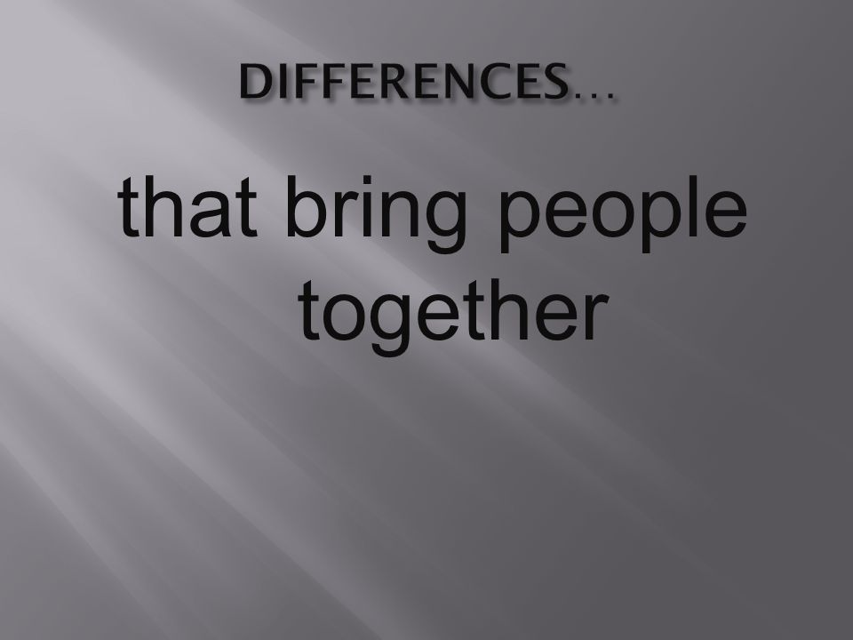 that bring people together