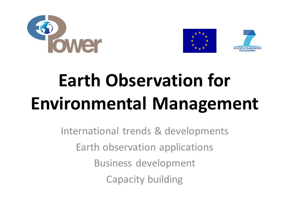 Earth Observation for Environmental Management International trends & developments Earth observation applications Business development Capacity building