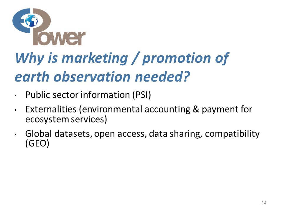 42 Why is marketing / promotion of earth observation needed.