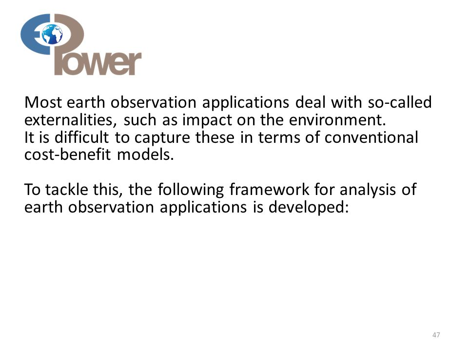 Most earth observation applications deal with so-called externalities, such as impact on the environment.