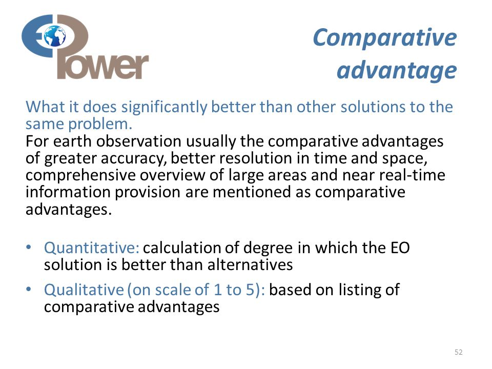 52 Comparative advantage What it does significantly better than other solutions to the same problem.