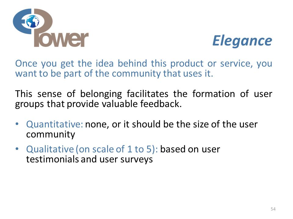 54 Elegance Once you get the idea behind this product or service, you want to be part of the community that uses it.