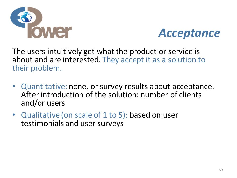 59 Acceptance The users intuitively get what the product or service is about and are interested.