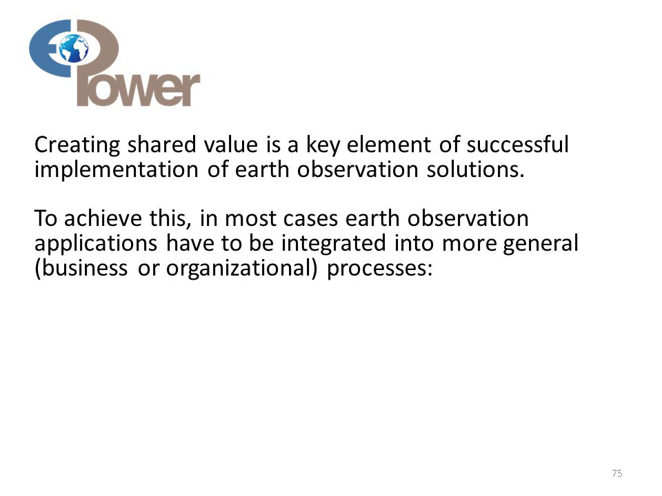 Creating shared value is a key element of successful implementation of earth observation solutions.