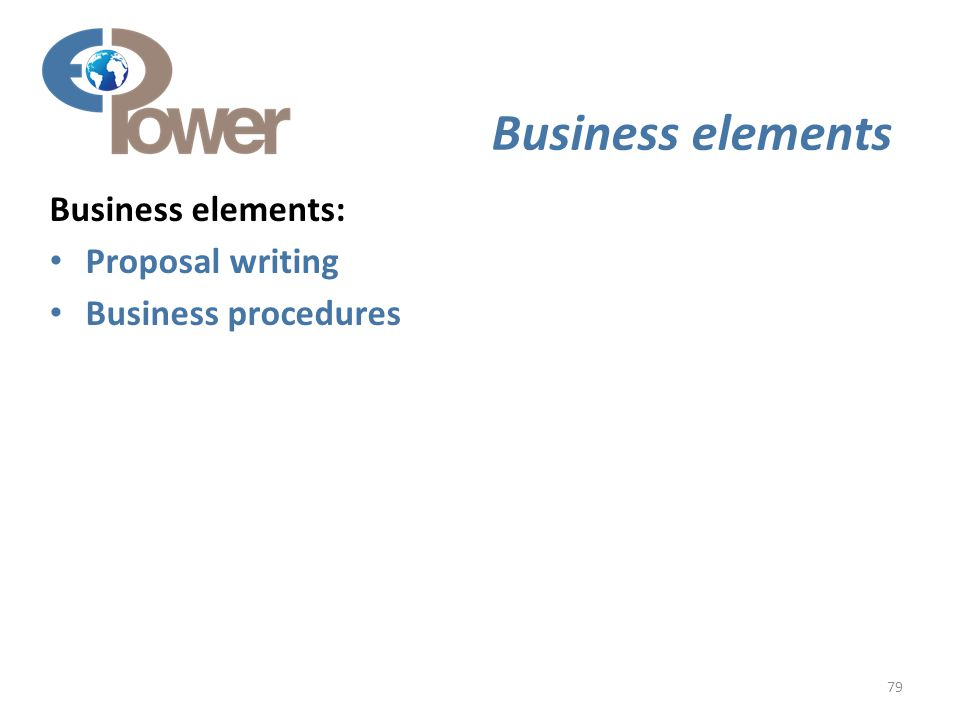 79 Business elements Business elements: Proposal writing Business procedures