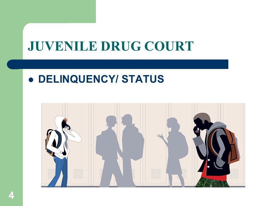 4 JUVENILE DRUG COURT DELINQUENCY/ STATUS