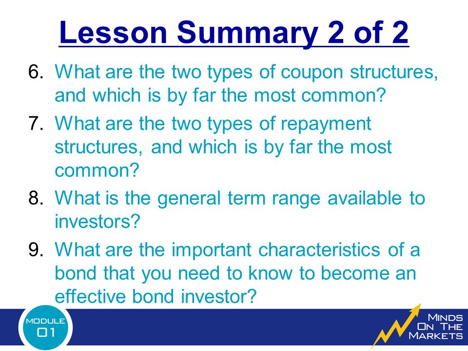 Lesson Summary 2 of 2 6.What are the two types of coupon structures, and which is by far the most common.