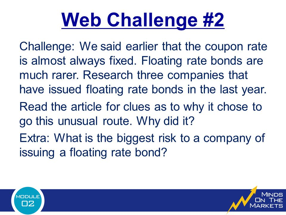 Web Challenge #2 Challenge: We said earlier that the coupon rate is almost always fixed.