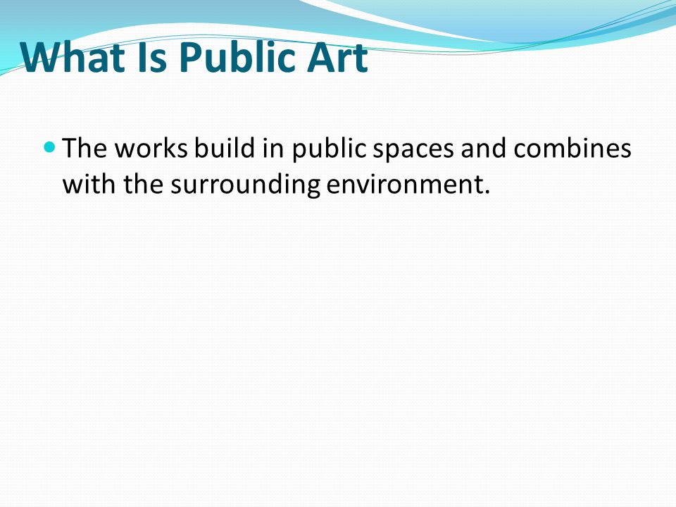 What Is Public Art The works build in public spaces and combines with the surrounding environment.