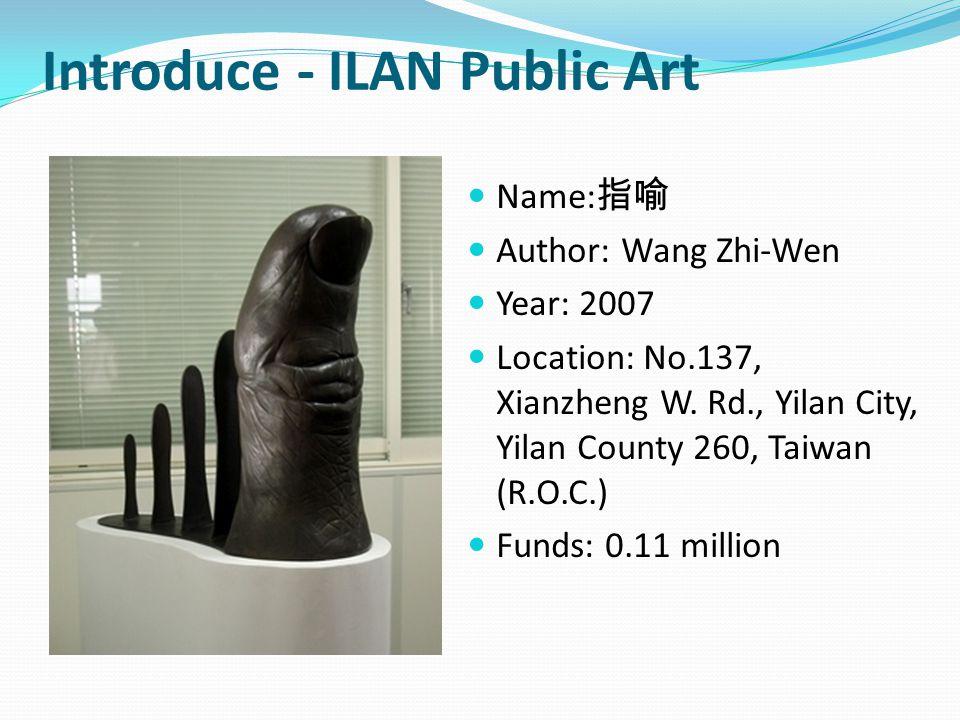 Introduce - ILAN Public Art Name: 指喻 Author: Wang Zhi-Wen Year: 2007 Location: No.137, Xianzheng W.