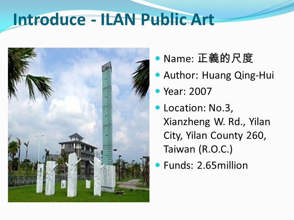Introduce - ILAN Public Art Name: 正義的尺度 Author: Huang Qing-Hui Year: 2007 Location: No.3, Xianzheng W.