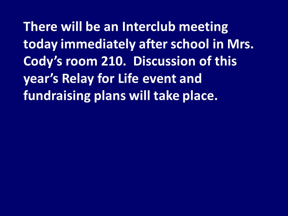 There will be an Interclub meeting today immediately after school in Mrs.
