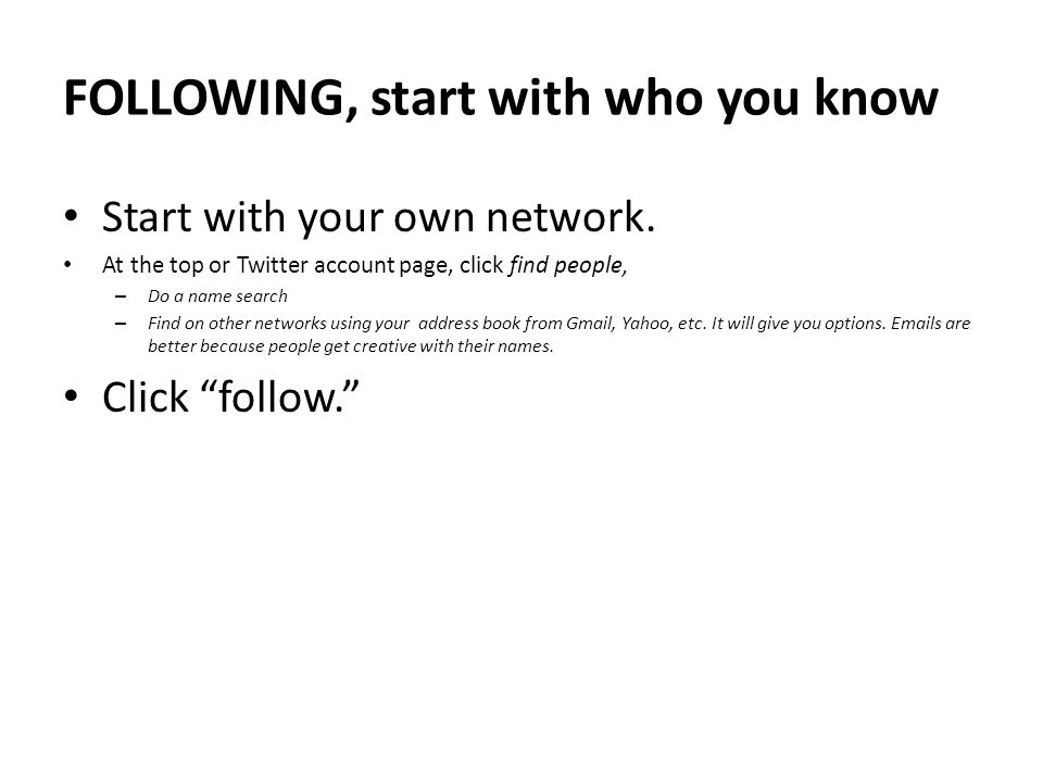 FOLLOWING, start with who you know Start with your own network.
