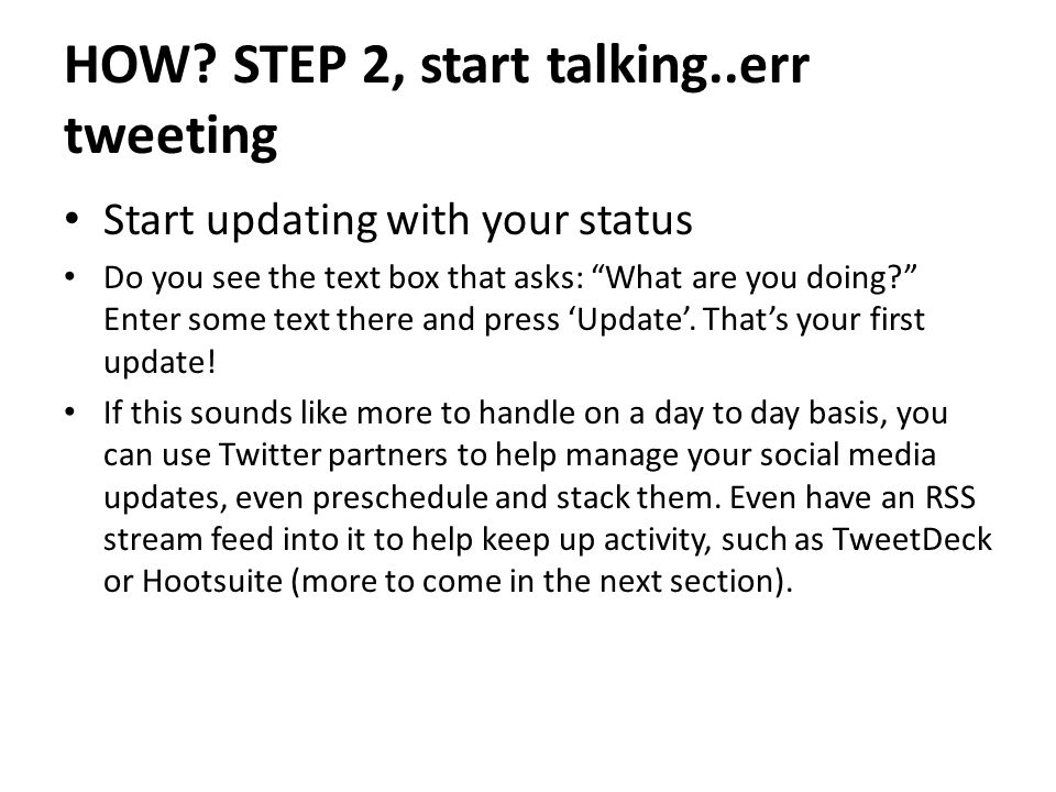 """HOW? STEP 2, start talking..err tweeting Start updating with your status Do you see the text box that asks: """"What are you doing?"""" Enter some text ther"""