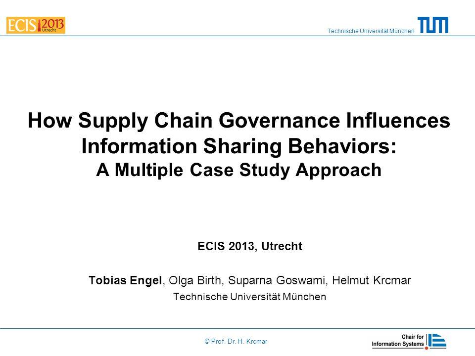Technische Universität München © Prof. Dr. H. Krcmar How Supply Chain Governance Influences Information Sharing Behaviors: A Multiple Case Study Appro
