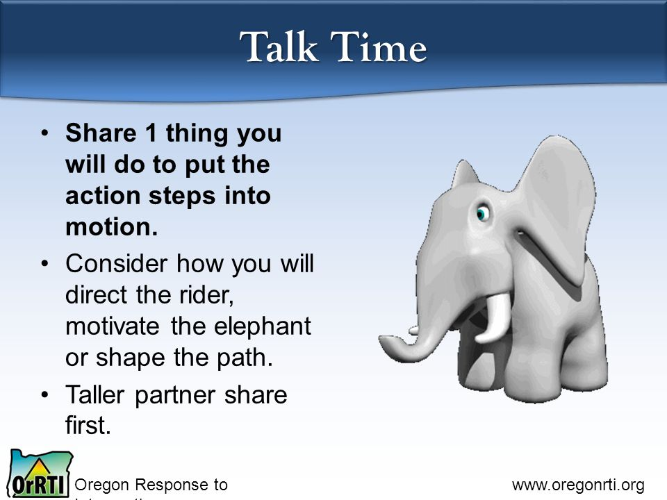 Oregon Response to Intervention www.oregonrti.org Share 1 thing you will do to put the action steps into motion. Consider how you will direct the ride
