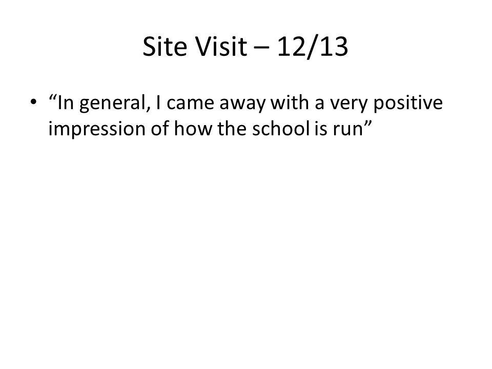 Site Visit – 12/13 In general, I came away with a very positive impression of how the school is run