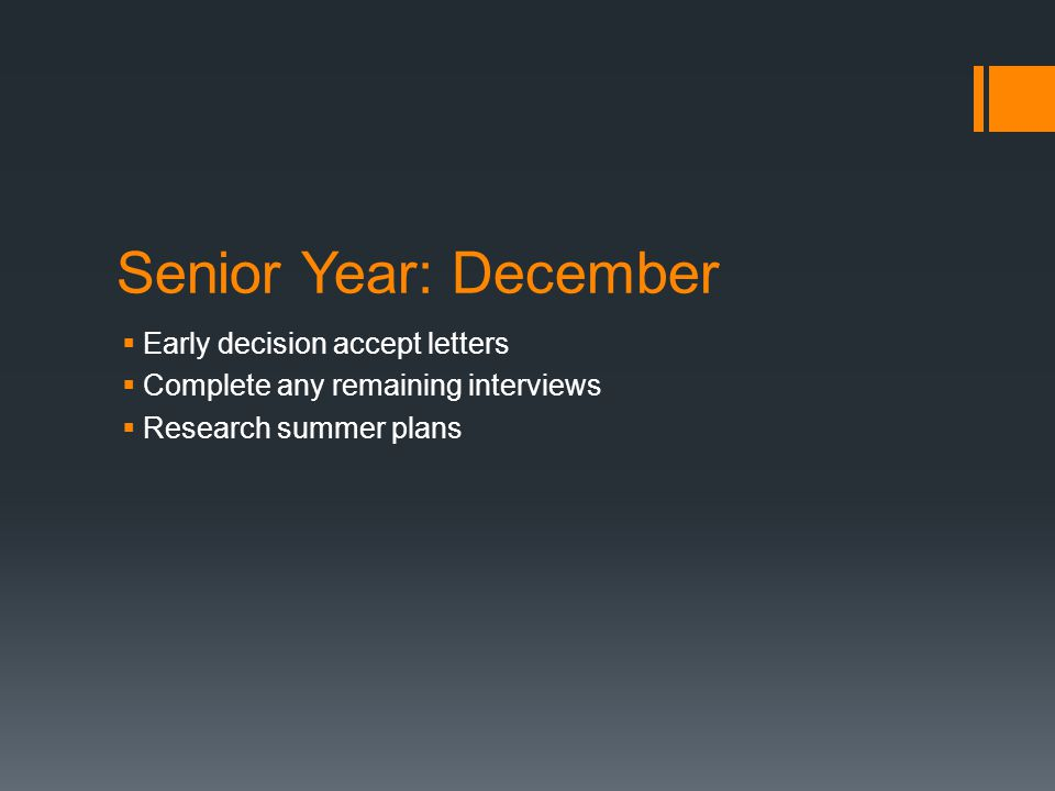 Senior Year: December  Early decision accept letters  Complete any remaining interviews  Research summer plans