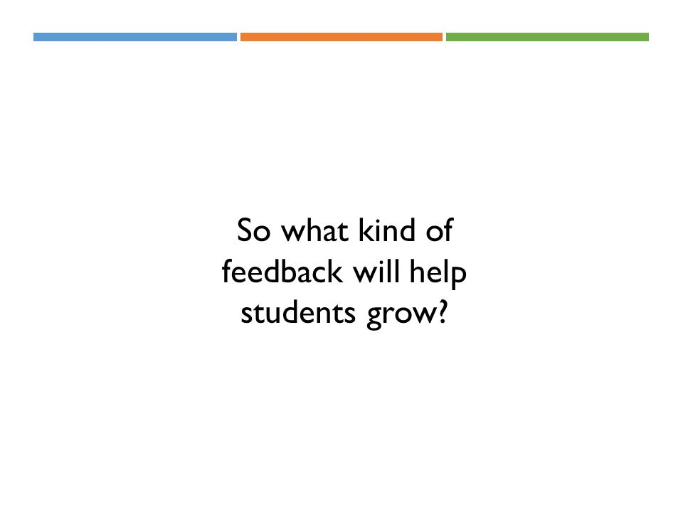 So what kind of feedback will help students grow?