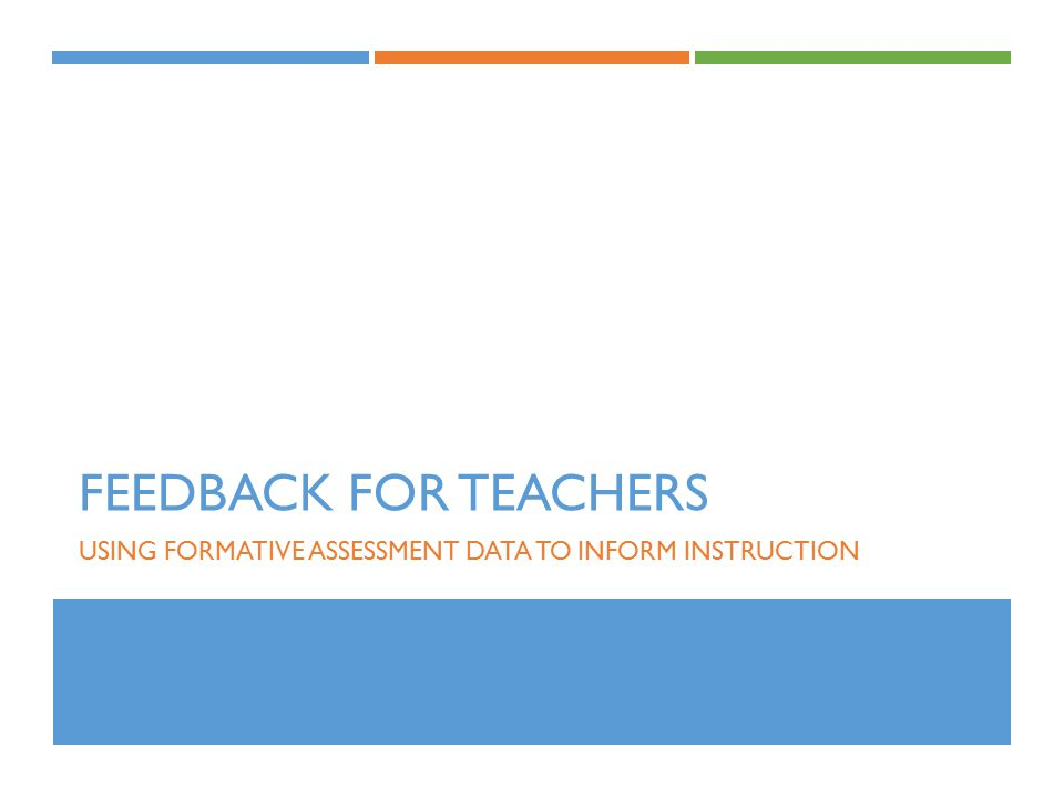 FEEDBACK FOR TEACHERS USING FORMATIVE ASSESSMENT DATA TO INFORM INSTRUCTION