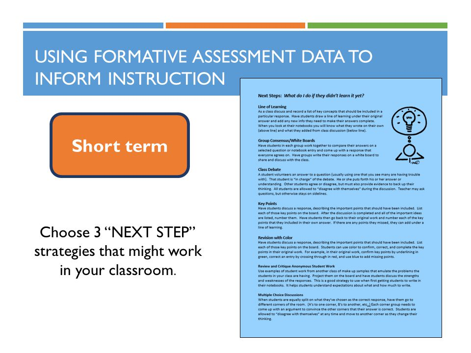 USING FORMATIVE ASSESSMENT DATA TO INFORM INSTRUCTION Short term Choose 3 NEXT STEP strategies that might work in your classroom.