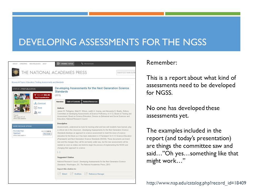 DEVELOPING ASSESSMENTS FOR THE NGSS http://www.nap.edu/catalog.php?record_id=18409 Remember: This is a report about what kind of assessments need to b