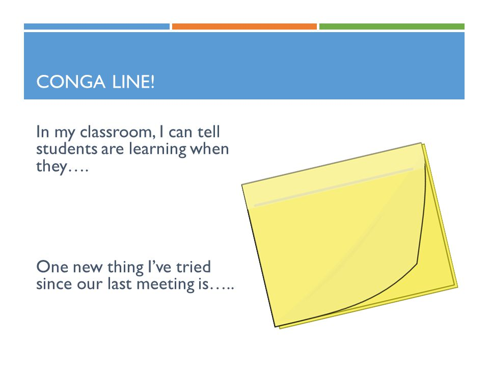 CONGA LINE! In my classroom, I can tell students are learning when they…. One new thing I've tried since our last meeting is…..