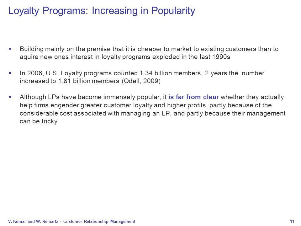 11 V. Kumar and W. Reinartz – Customer Relationship Management Loyalty Programs: Increasing in Popularity  Building mainly on the premise that it is