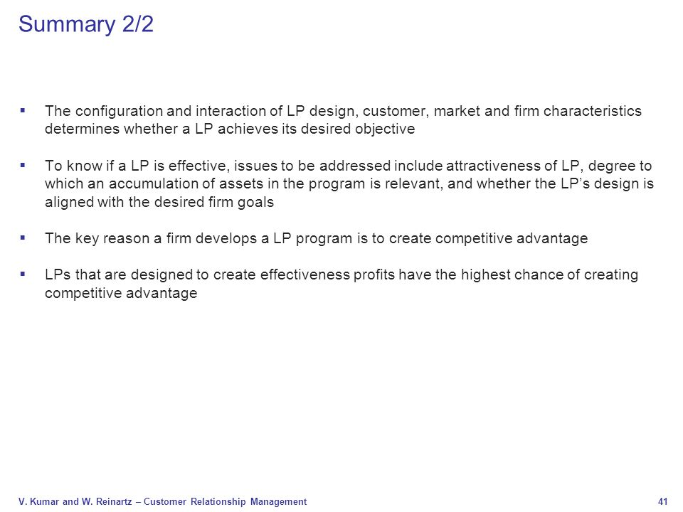41 V. Kumar and W. Reinartz – Customer Relationship Management Summary 2/2  The configuration and interaction of LP design, customer, market and firm