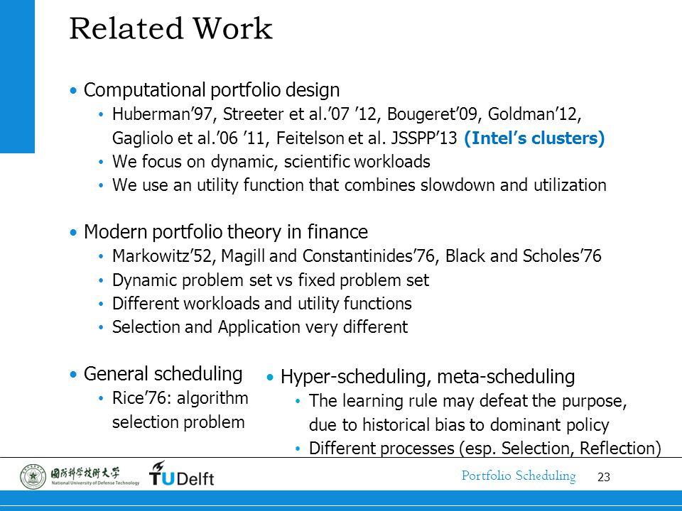 23 Portfolio Scheduling Related Work Computational portfolio design Huberman'97, Streeter et al.'07 '12, Bougeret'09, Goldman'12, Gagliolo et al.'06 '11, Feitelson et al.