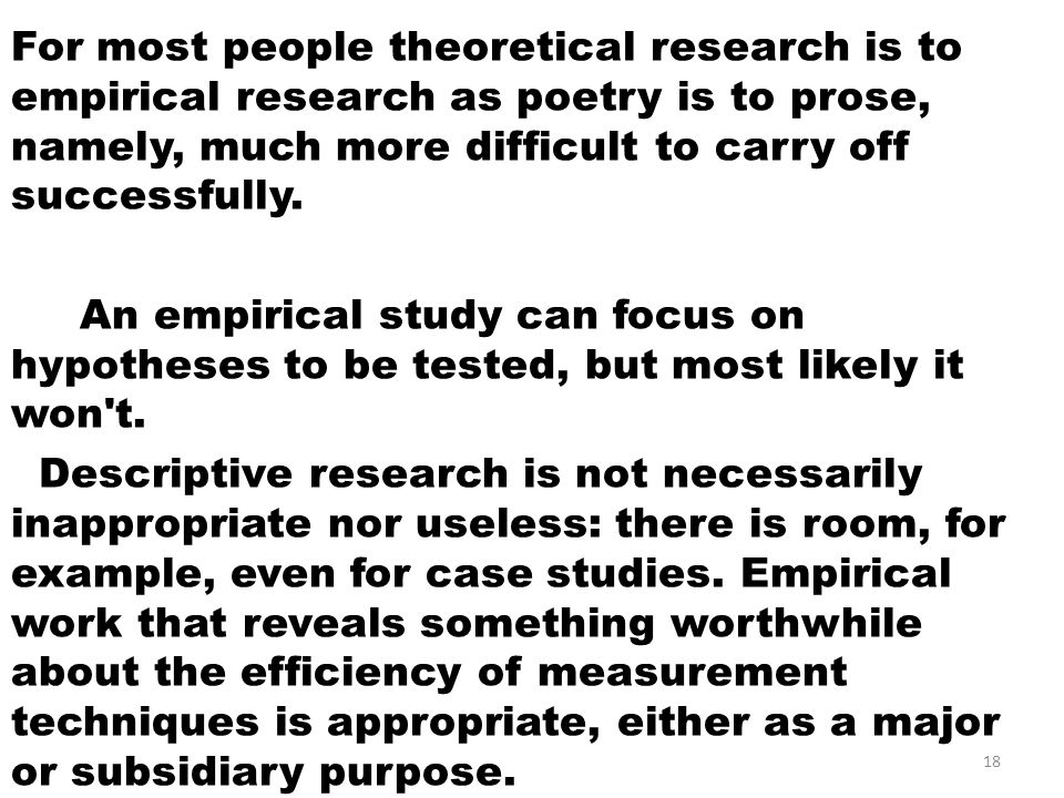 For most people theoretical research is to empirical research as poetry is to prose, namely, much more difficult to carry off successfully.