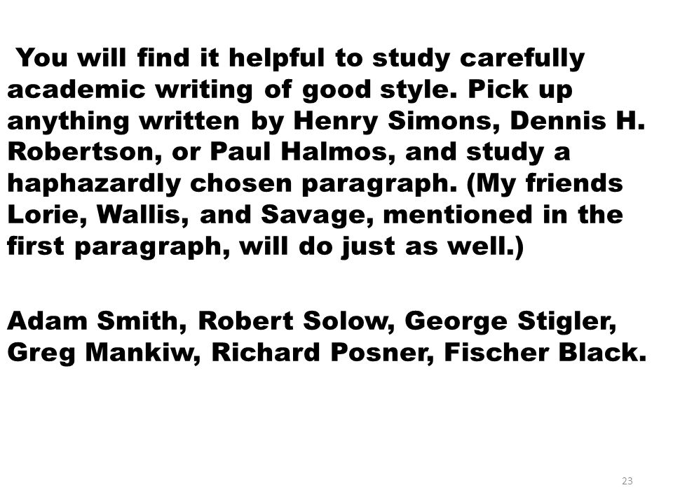 You will find it helpful to study carefully academic writing of good style.