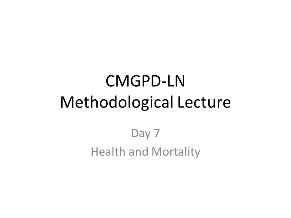 CMGPD-LN Methodological Lecture Day 7 Health and Mortality