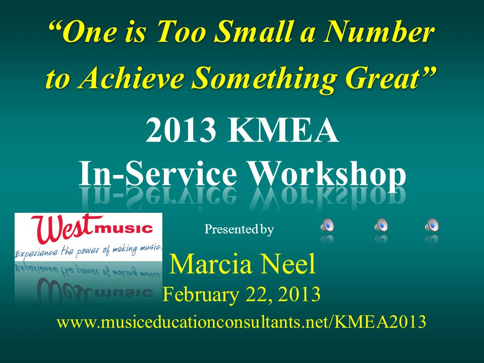 One is Too Small a Number to Achieve Something Great One is Too Small a Number to Achieve Something Great Marcia Neel February 22, 2013 Presented by www.musiceducationconsultants.net/KMEA2013