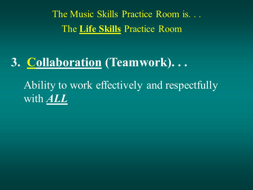 The Music Skills Practice Room is... The Life Skills Practice Room 3.