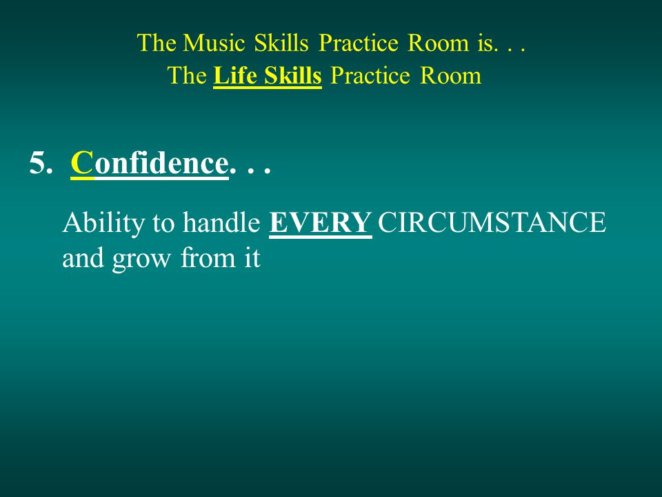 The Music Skills Practice Room is... The Life Skills Practice Room 5.