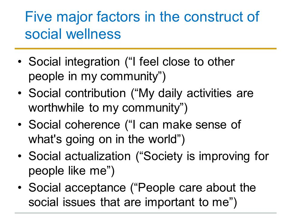 """Five major factors in the construct of social wellness Social integration (""""I feel close to other people in my community"""") Social contribution (""""My da"""