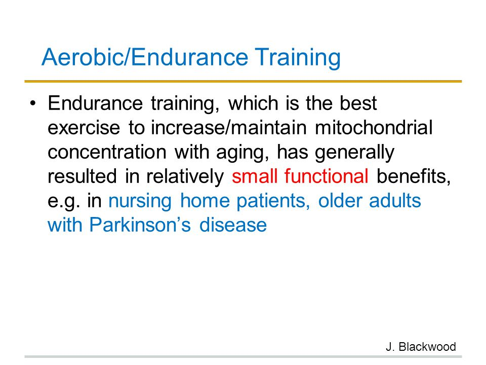 Aerobic/Endurance Training Endurance training, which is the best exercise to increase/maintain mitochondrial concentration with aging, has generally r