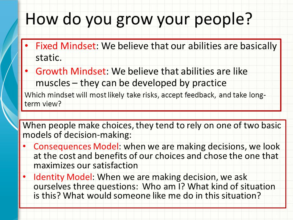 How do you grow your people. Fixed Mindset: We believe that our abilities are basically static.