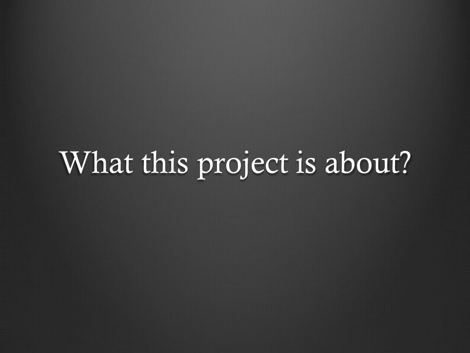 What this project is about