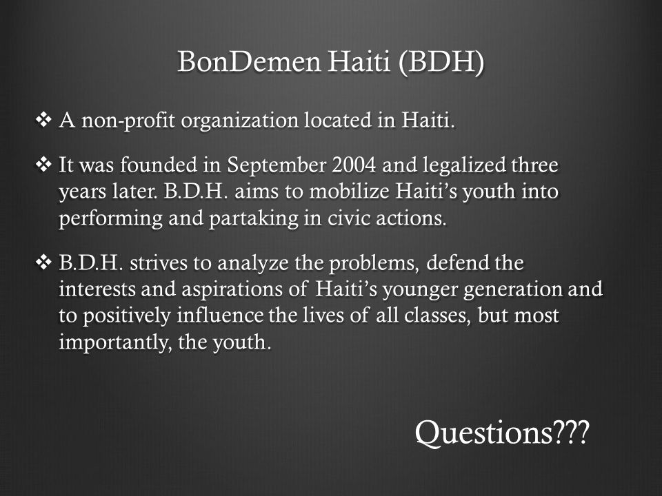 BonDemen Haiti (BDH)  A non-profit organization located in Haiti.