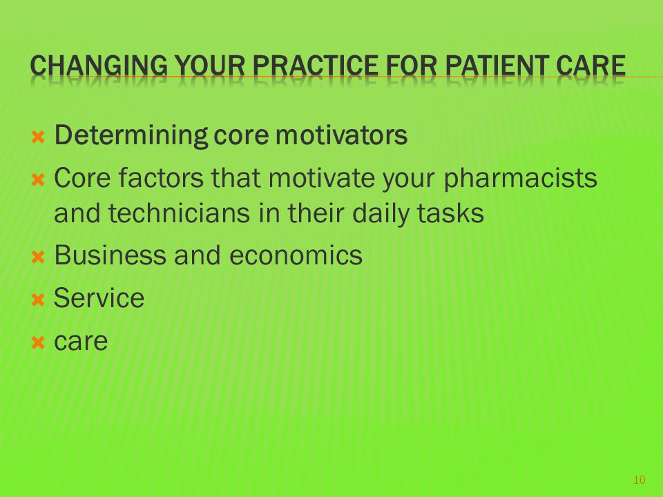  Determining core motivators  Core factors that motivate your pharmacists and technicians in their daily tasks  Business and economics  Service  care 10