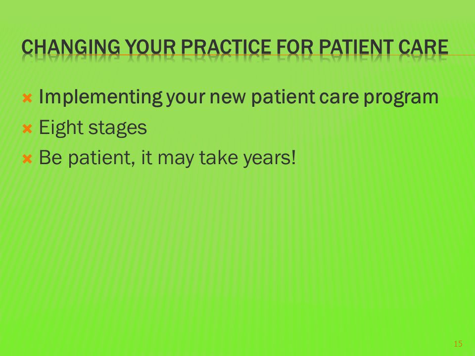  Implementing your new patient care program  Eight stages  Be patient, it may take years! 15