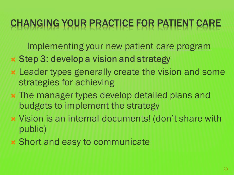 Implementing your new patient care program  Step 3: develop a vision and strategy  Leader types generally create the vision and some strategies for