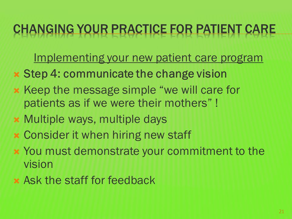Implementing your new patient care program  Step 4: communicate the change vision  Keep the message simple we will care for patients as if we were their mothers .
