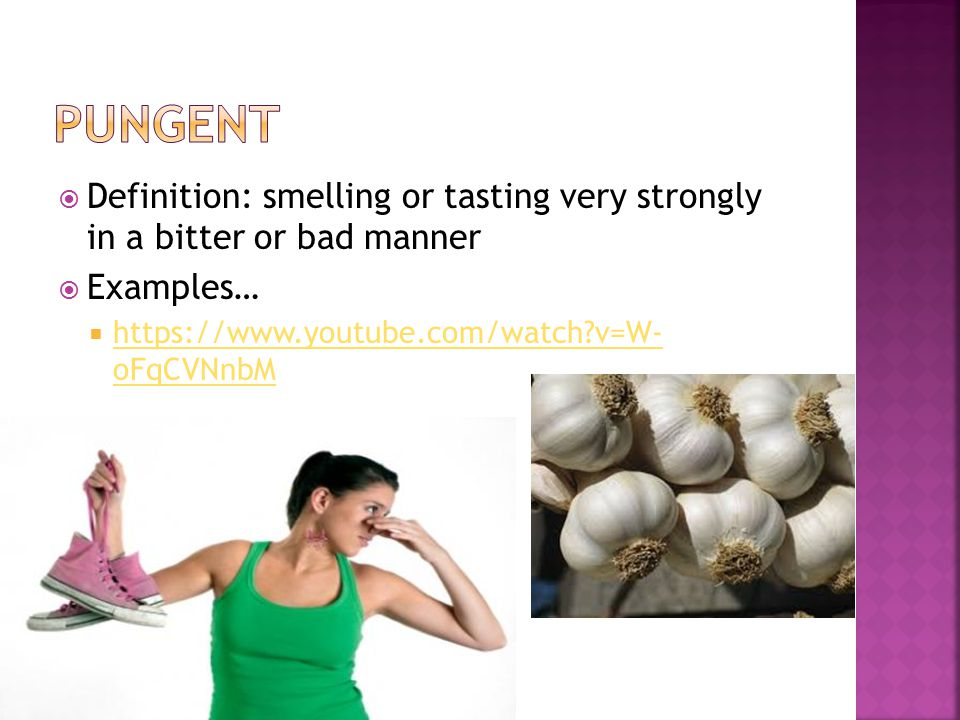  Definition: smelling or tasting very strongly in a bitter or bad manner  Examples…  https://www.youtube.com/watch?v=W- oFqCVNnbM https://www.youtube.com/watch?v=W- oFqCVNnbM